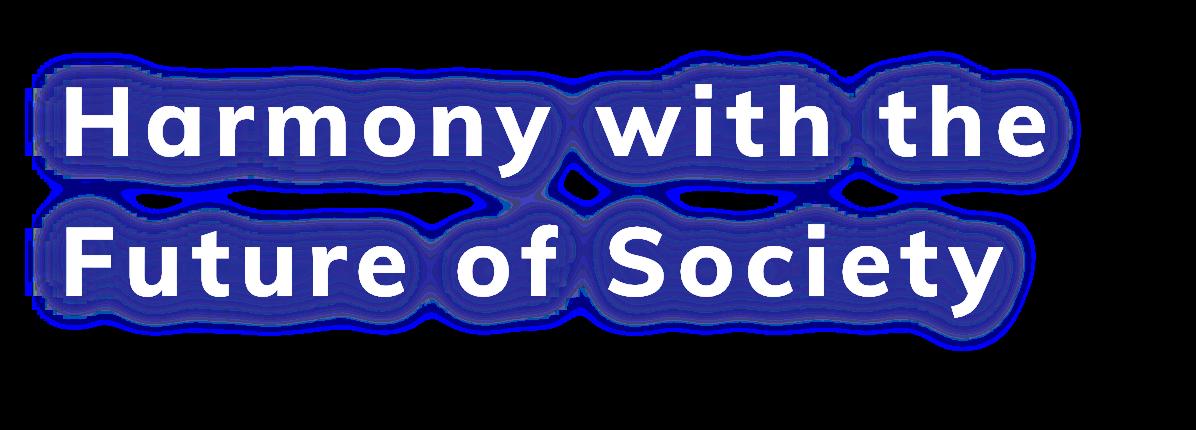 Harmony with the Future of Society